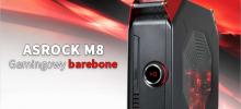 ASRock M8 - gamingowy barebone o sporej mocy!