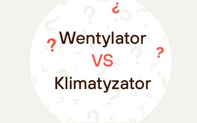 Wentylator czy klimatyzator – co wybrać?
