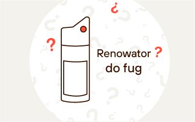 Renowator do fug - jak wybrać? Jaki najlepszy?